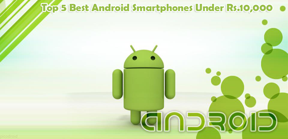 Top 5 Android Phones Under Rs. 10,000